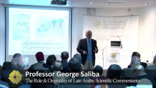 The Role & Originality of Late Arabic Scientific Commentaries, by Professor George Saliba
