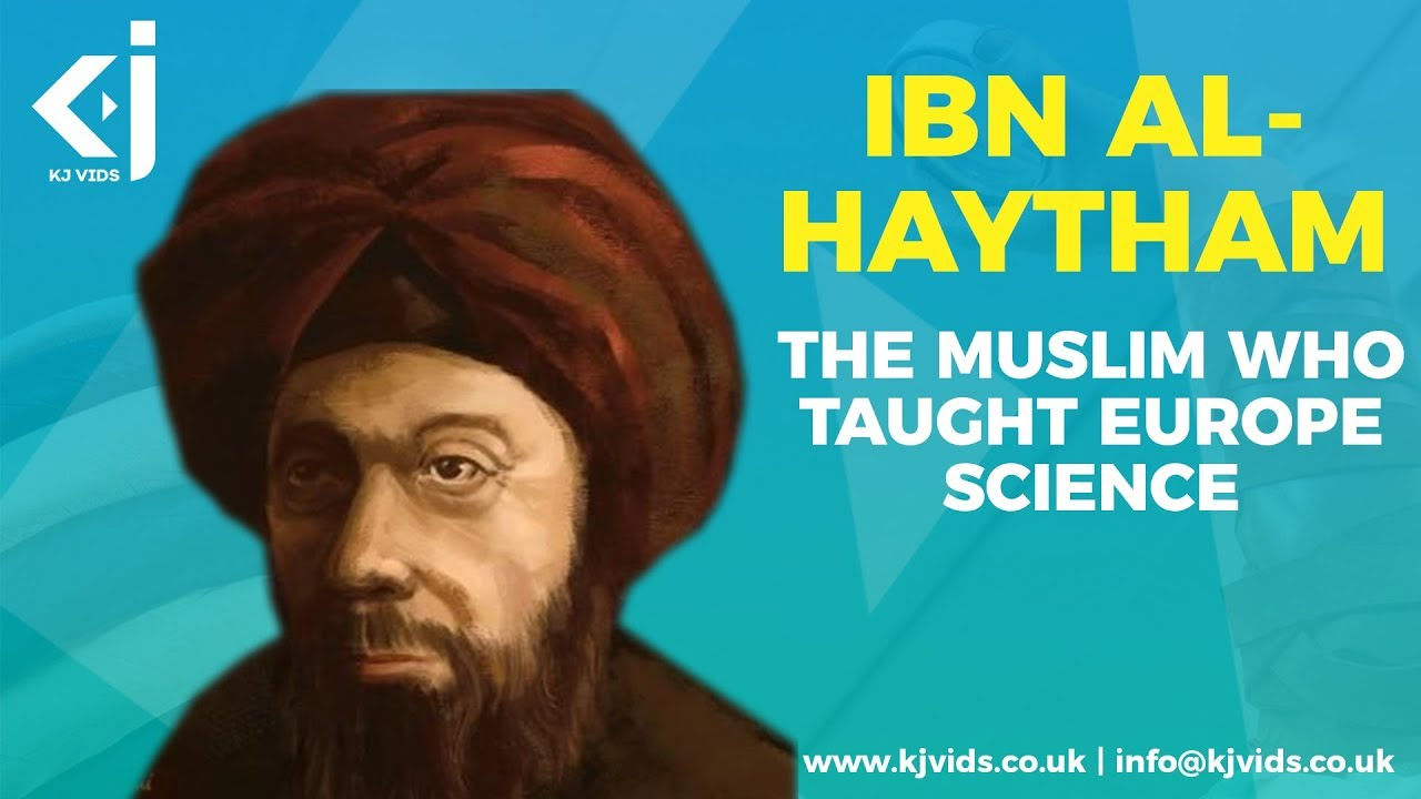 Ibn al-Haytham - The Muslim Who Taught Europe Science