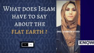 What does Islam say about the Flat earth?- Sabreen Syeed
